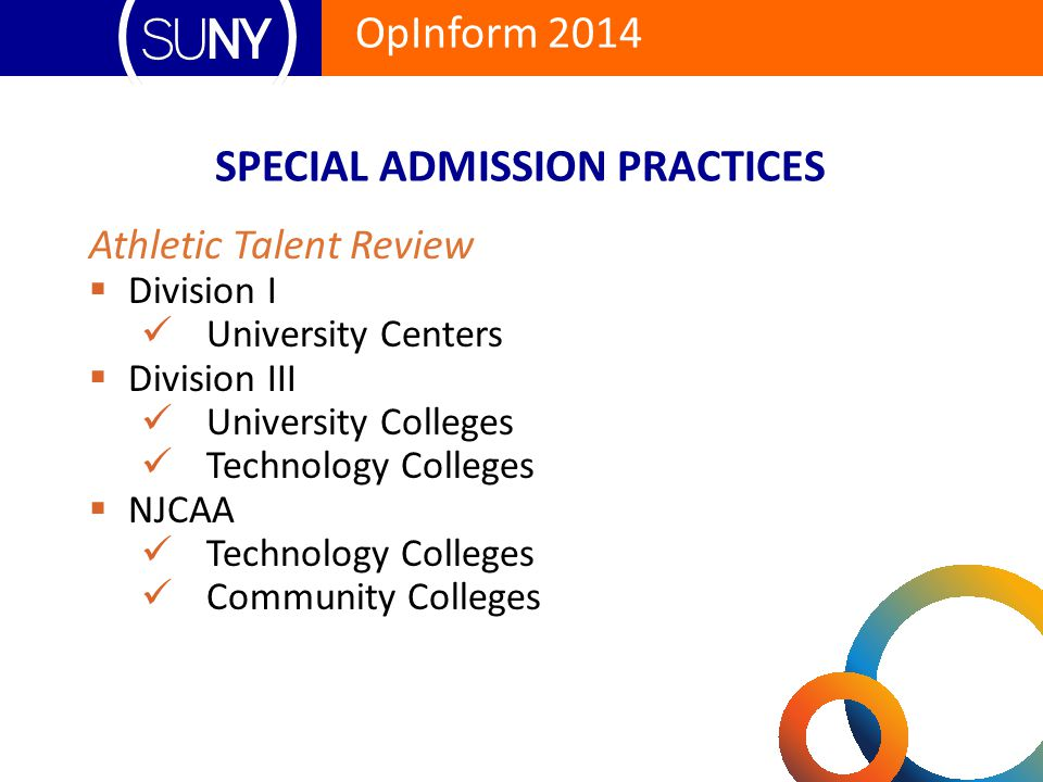 Athletic Talent Review  Division I University Centers  Division III University Colleges Technology Colleges  NJCAA Technology Colleges Community Colleges SPECIAL ADMISSION PRACTICES OpInform 2014