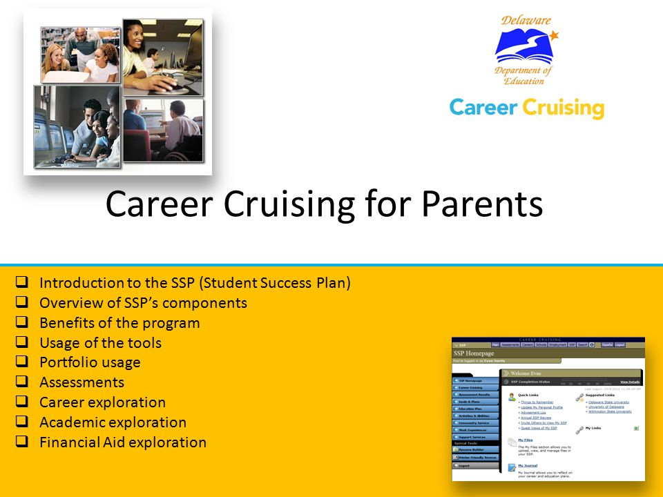 Welcome to Career Cruising SSP – Student Success Plan Students across Delaware are required to complete a Student Success Plan (SSP).