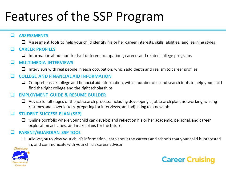 Features of the SSP Program  ASSESSMENTS  Assessment tools to help your child identify his or her career interests, skills, abilities, and learning