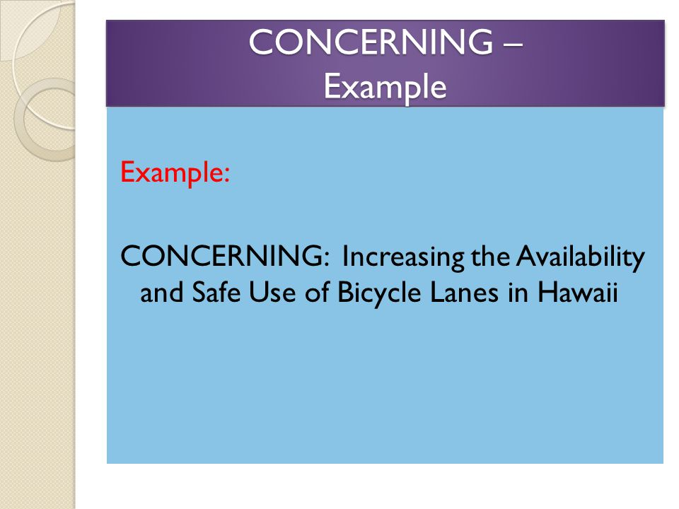 CONCERNING – Example Example: CONCERNING: Increasing the Availability and Safe Use of Bicycle Lanes in Hawaii