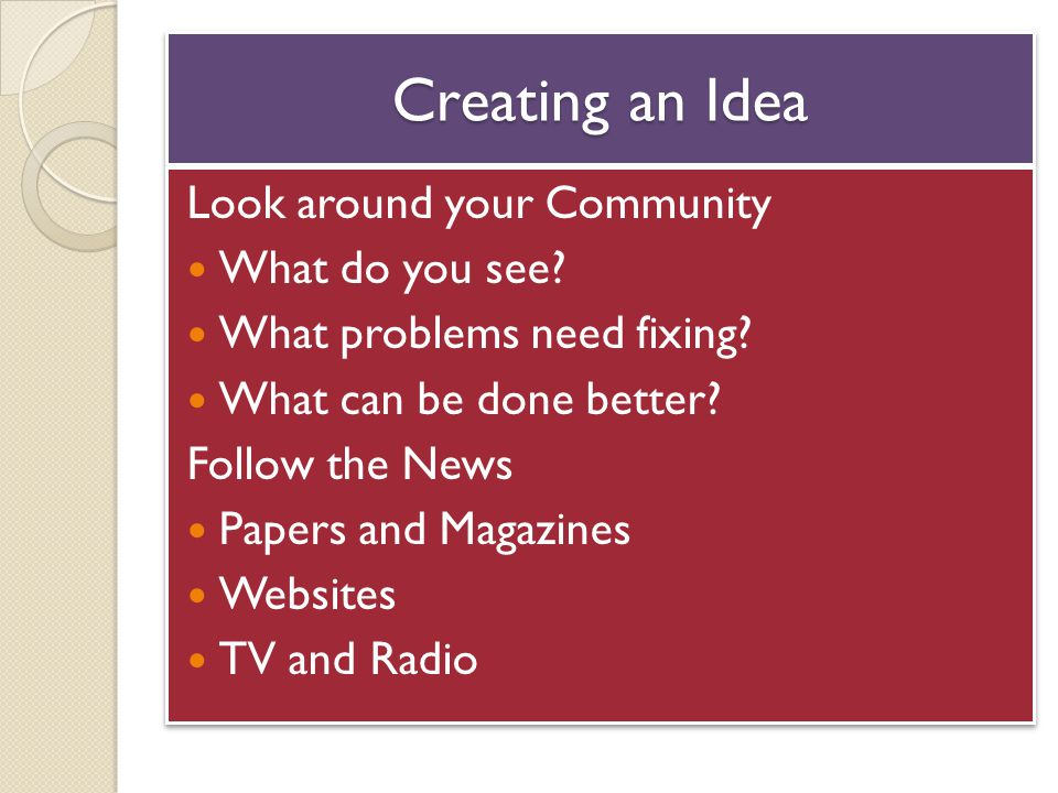 Creating an Idea Look around your Community What do you see.