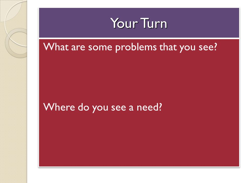 Taking Action - What? What will solve the problem that you have identified?