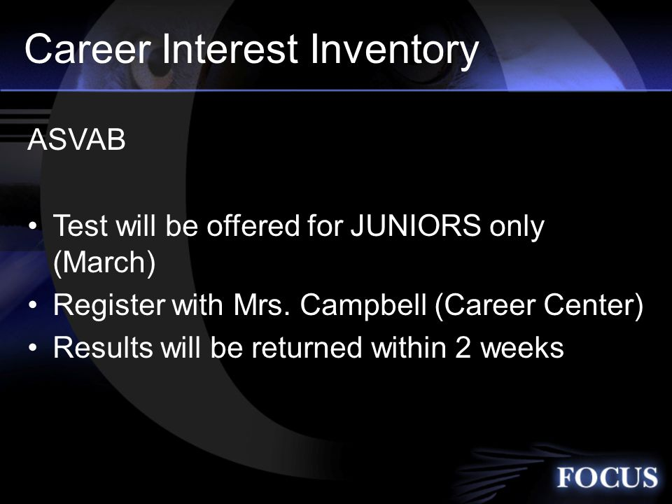 Career Interest Inventory ASVAB Test will be offered for JUNIORS only (March) Register with Mrs.