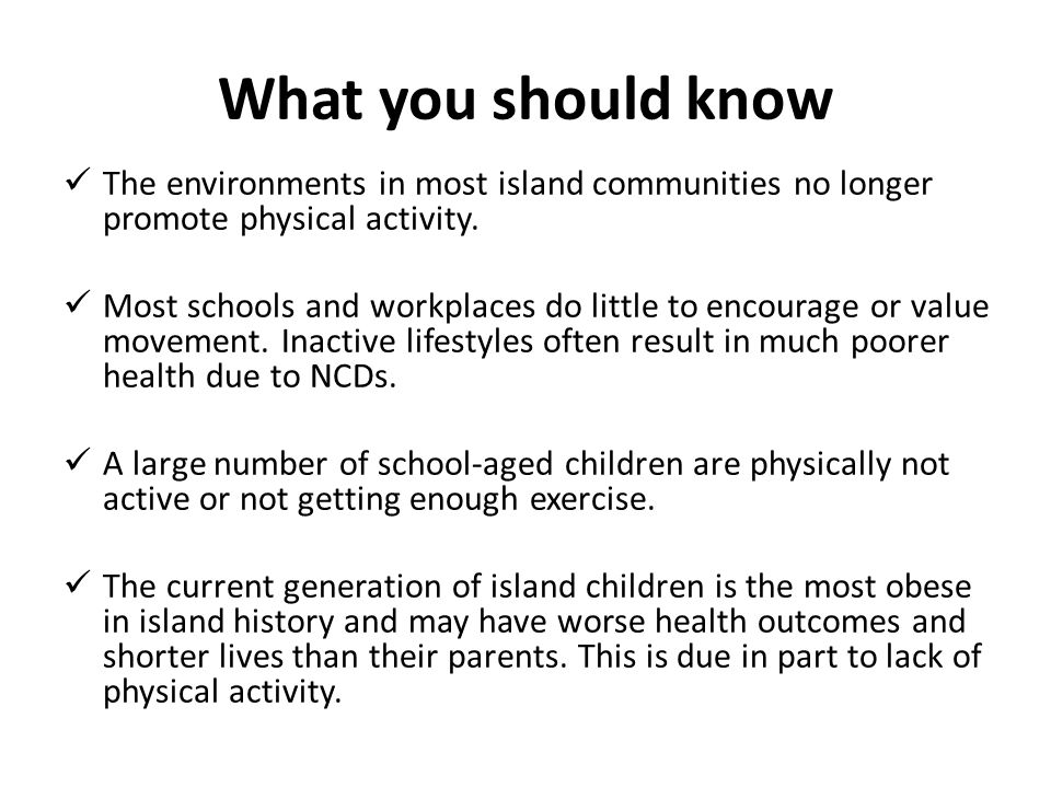 What you should know The environments in most island communities no longer promote physical activity.