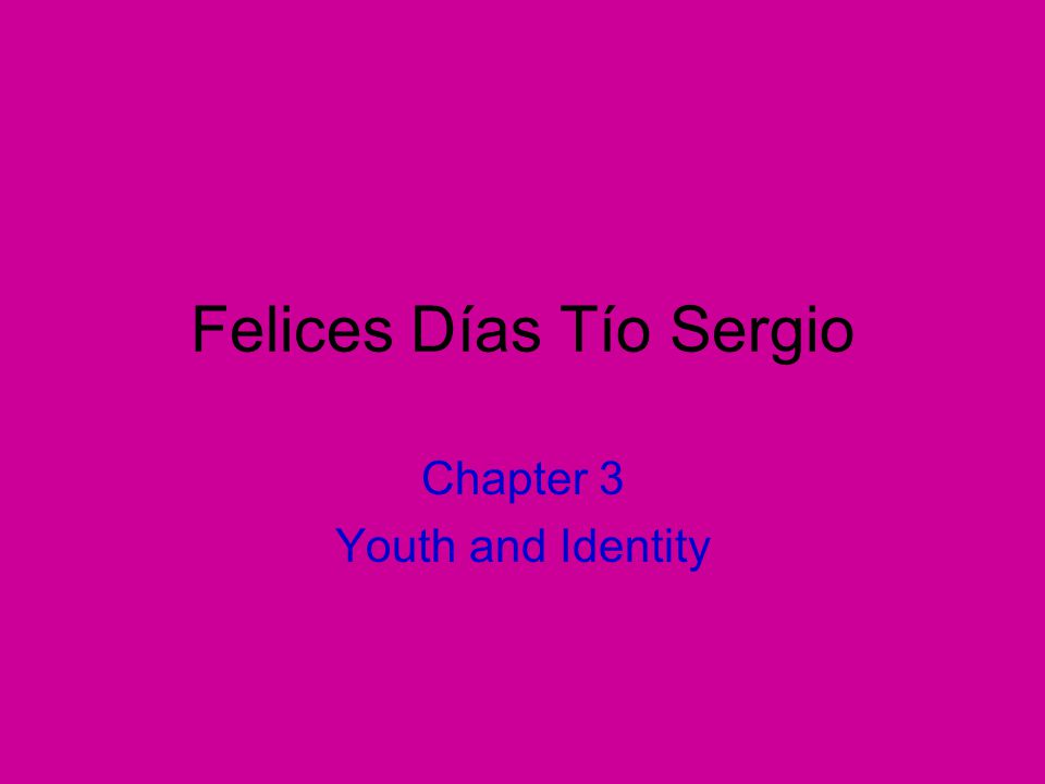 Chapter 3 Youth and Identity Felices Días Tío Sergio