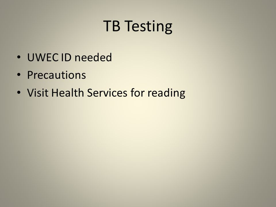 TB Testing UWEC ID needed Precautions Visit Health Services for reading