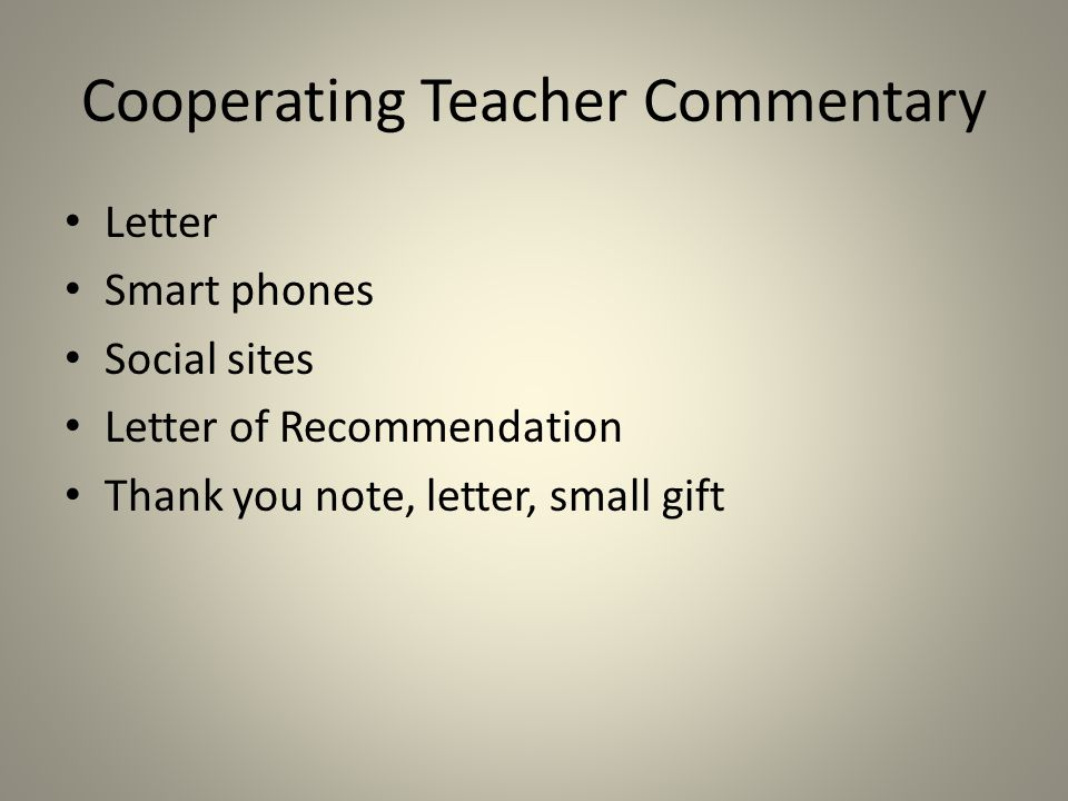 Cooperating Teacher Commentary Letter Smart phones Social sites Letter of Recommendation Thank you note, letter, small gift