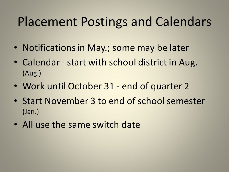 Placement Postings and Calendars Notifications in May.; some may be later Calendar - start with school district in Aug.
