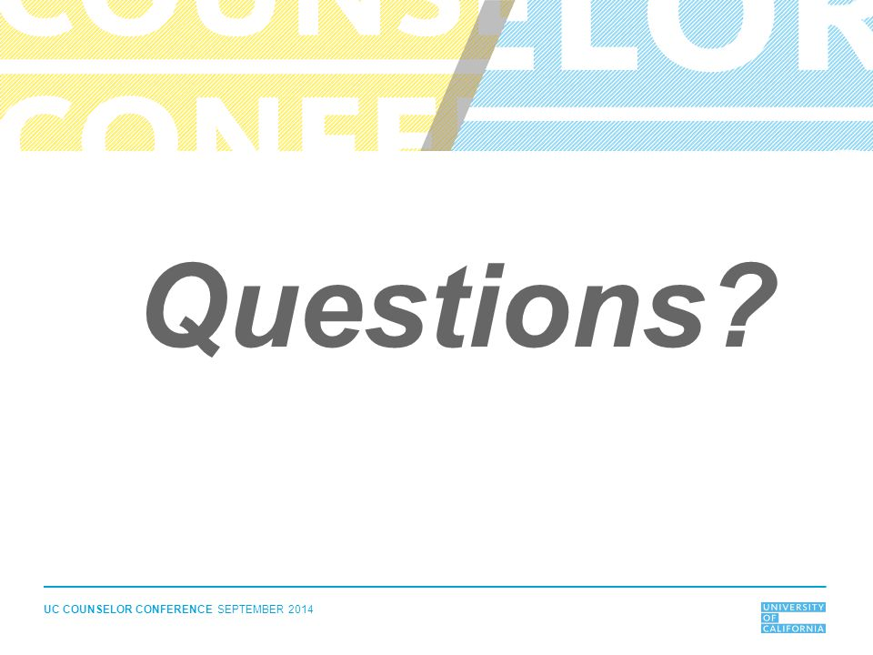 UC COUNSELOR CONFERENCE SEPTEMBER 2014 Questions?