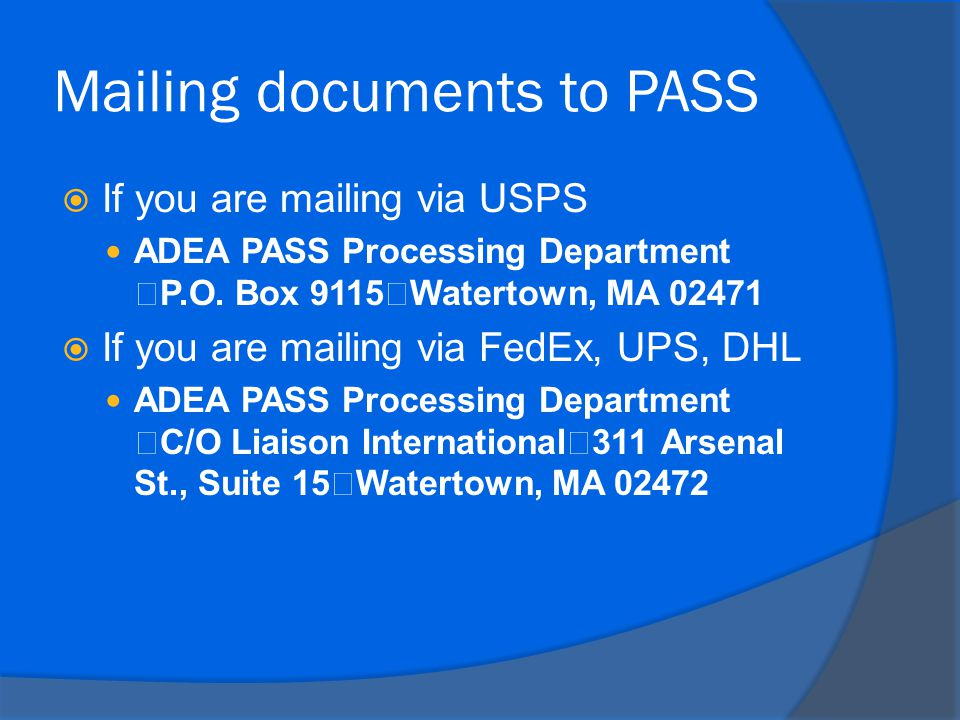 Mailing documents to PASS  If you are mailing via USPS ADEA PASS Processing Department P.O.
