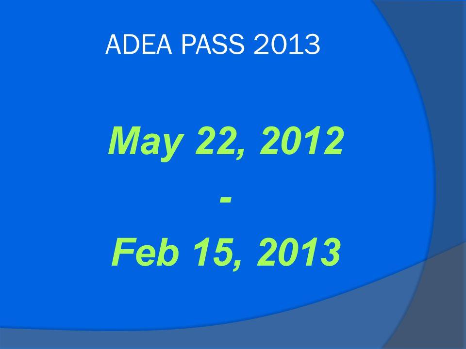 ADEA PASS 2013 May 22, 2012 - Feb 15, 2013