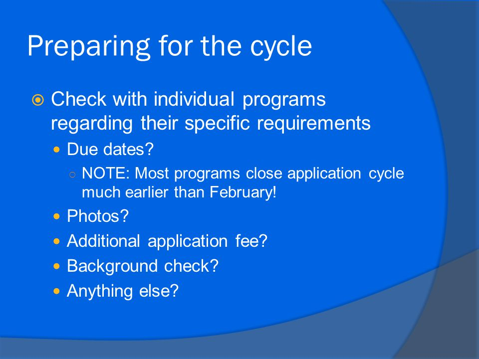 Preparing for the cycle  Check with individual programs regarding their specific requirements Due dates.