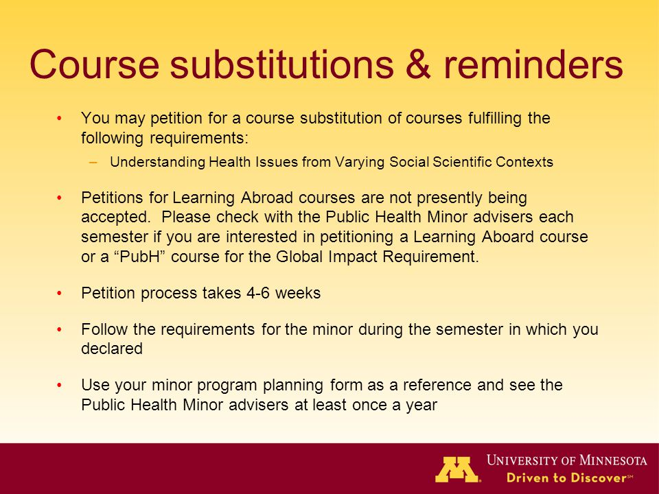 Course substitutions & reminders You may petition for a course substitution of courses fulfilling the following requirements: –Understanding Health Issues from Varying Social Scientific Contexts Petitions for Learning Abroad courses are not presently being accepted.