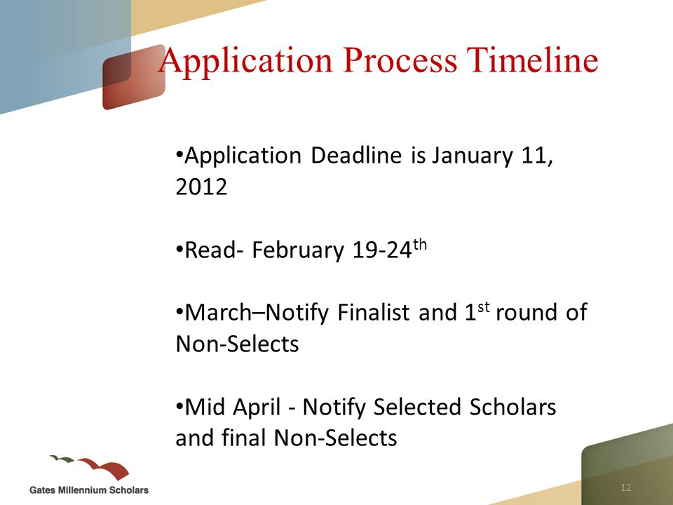 12 Application Process Timeline Application Deadline is January 11, 2012 Read- February 19-24 th March–Notify Finalist and 1 st round of Non-Selects Mid April - Notify Selected Scholars and final Non-Selects