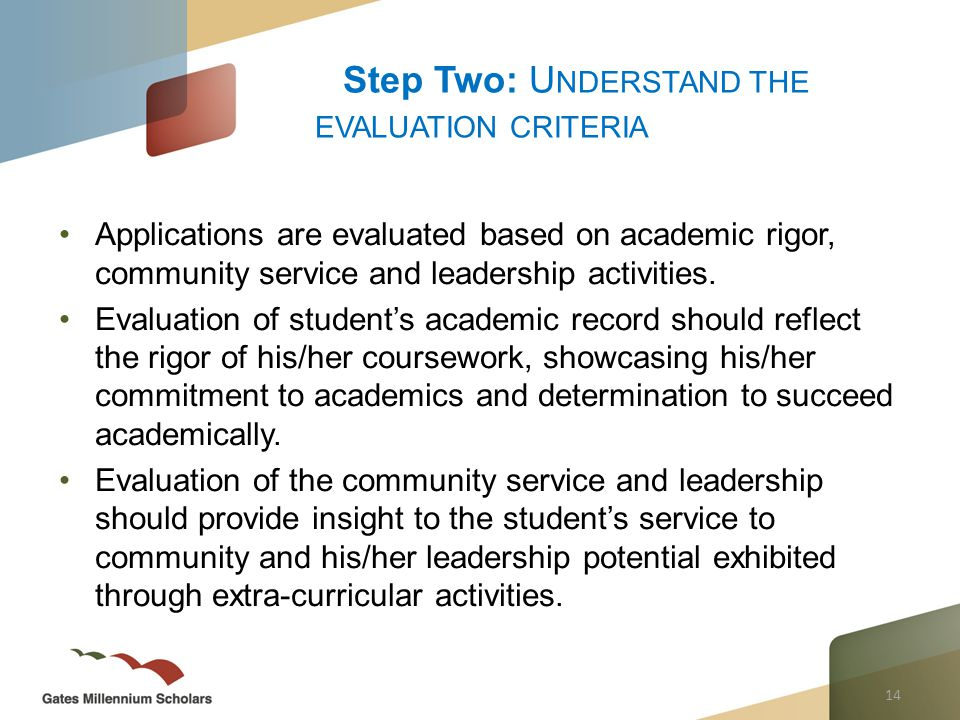 14 Applications are evaluated based on academic rigor, community service and leadership activities.