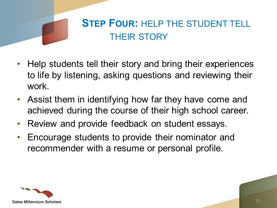 16 Help students tell their story and bring their experiences to life by listening, asking questions and reviewing their work.