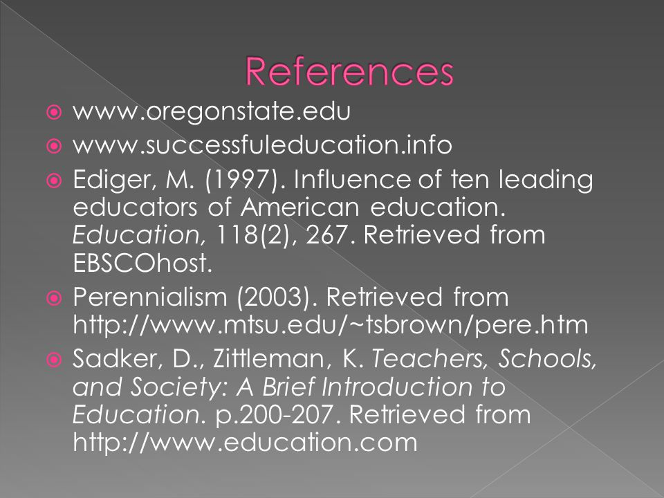  www.oregonstate.edu  www.successfuleducation.info  Ediger, M. (1997). Influence of ten leading educators of American education. Education, 118(2),