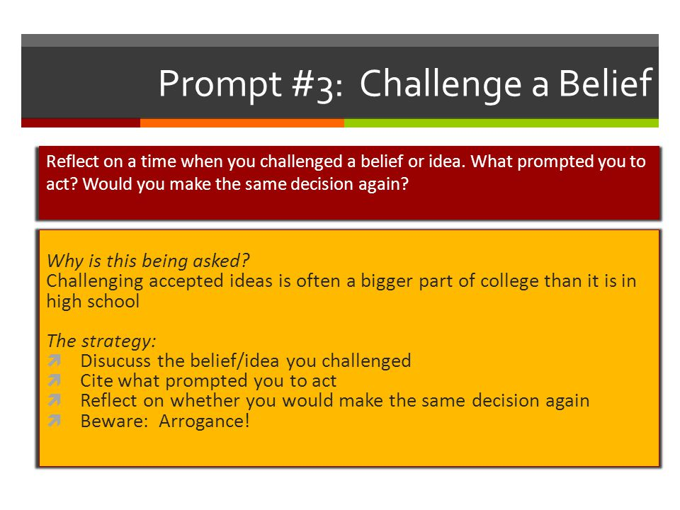 Reflect on a time when you challenged a belief or idea. What prompted you to act? Would you make the same decision again? Prompt #3: Challenge a Belie
