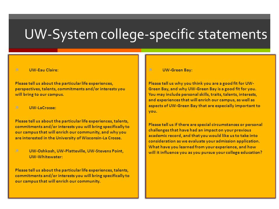 UW-System college-specific statements  UW-Eau Claire: Please tell us about the particular life experiences, perspectives, talents, commitments and/or