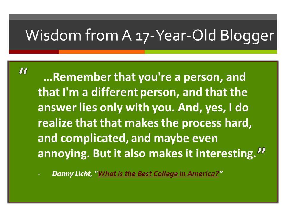 Wisdom from A 17-Year-Old Blogger …Remember that you're a person, and that I'm a different person, and that the answer lies only with you. And, yes, I