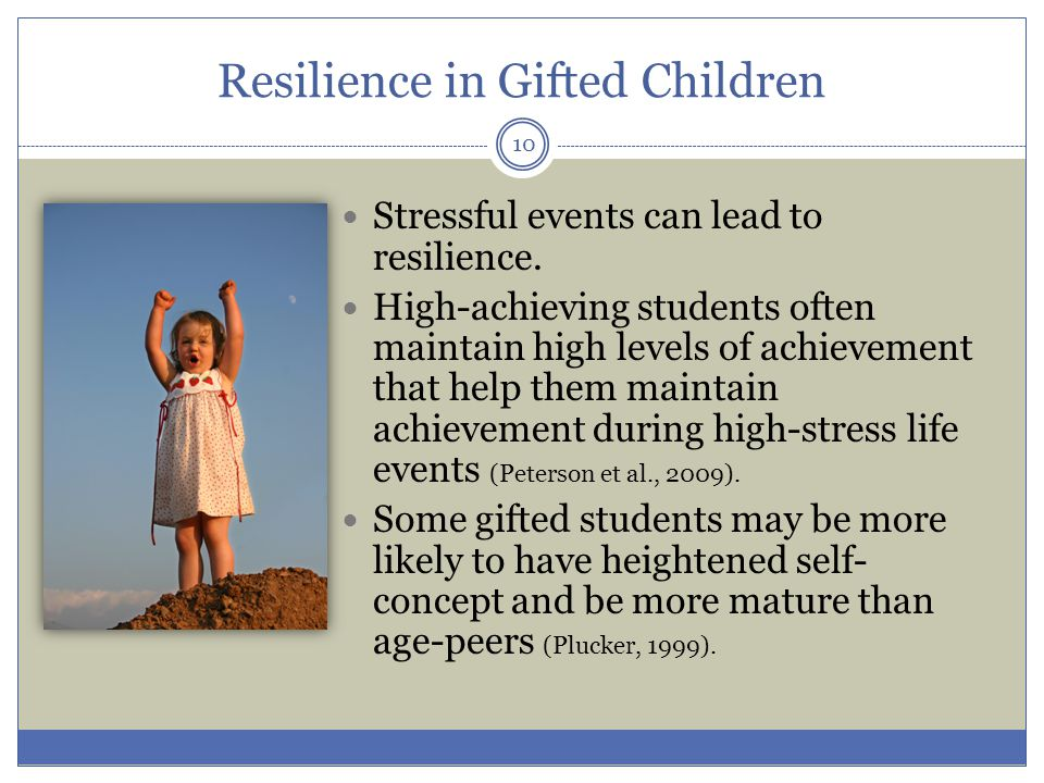 Resilience in Gifted Children Stressful events can lead to resilience.