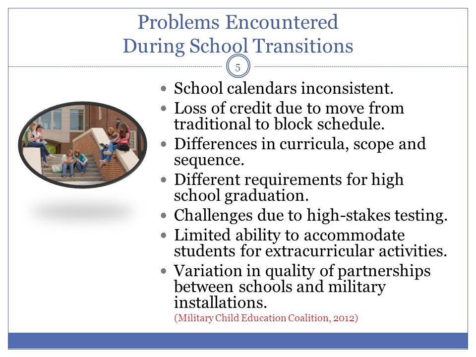 Problems Encountered During School Transitions School calendars inconsistent.