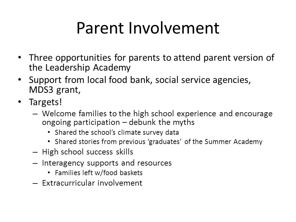 Parent Involvement Three opportunities for parents to attend parent version of the Leadership Academy Support from local food bank, social service agencies, MDS3 grant, Targets.