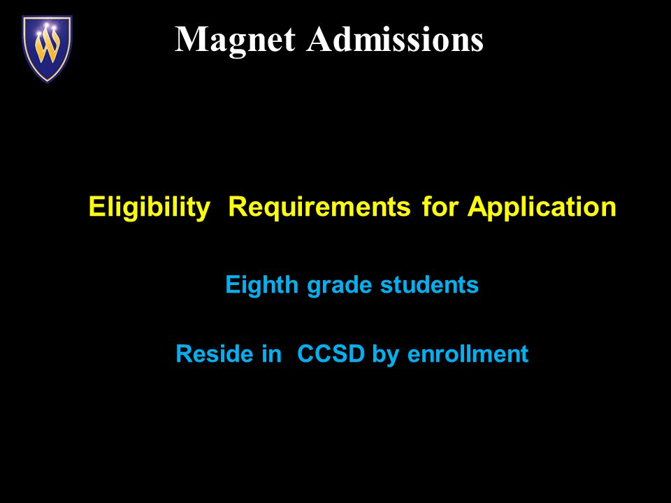 Eligibility Requirements for Application Eighth grade students Reside in CCSD by enrollment Magnet Admissions