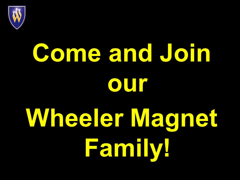 Come and Join our Wheeler Magnet Family!