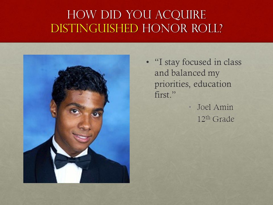 "How did you acquire distinguished honor roll? ""I stay focused in class and balanced my priorities, education first.""""I stay focused in class and balan"
