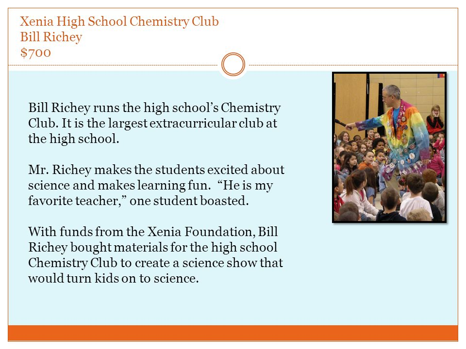 Xenia High School Chemistry Club Bill Richey $700 Bill Richey runs the high school's Chemistry Club.