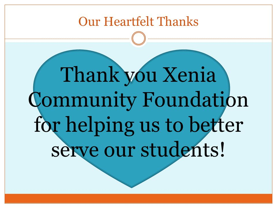 Our Heartfelt Thanks Thank you Xenia Community Foundation for helping us to better serve our students!