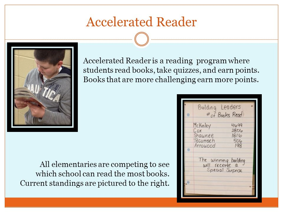 Accelerated Reader All elementaries are competing to see which school can read the most books.