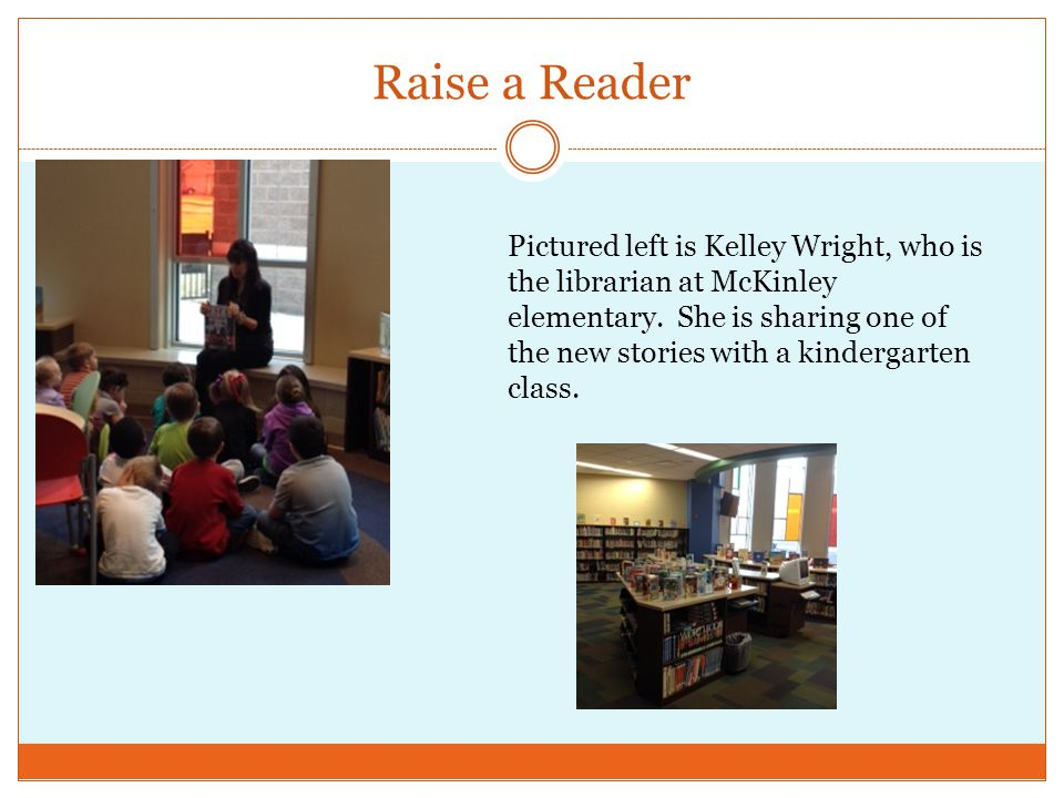 Raise a Reader Pictured left is Kelley Wright, who is the librarian at McKinley elementary.