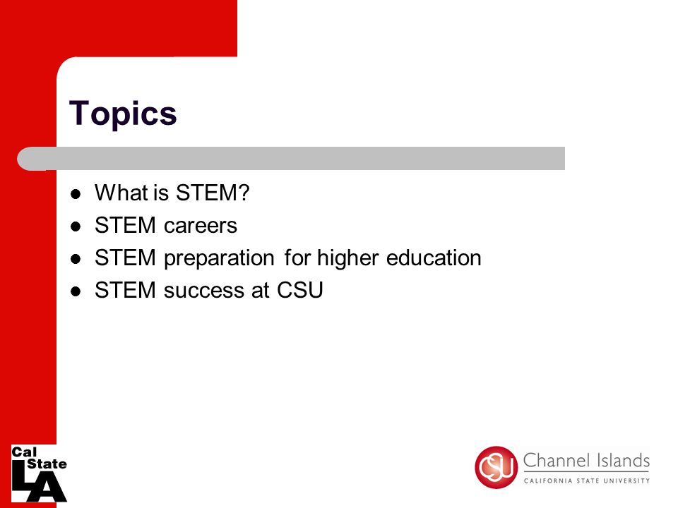 Topics What is STEM? STEM careers STEM preparation for higher education STEM success at CSU