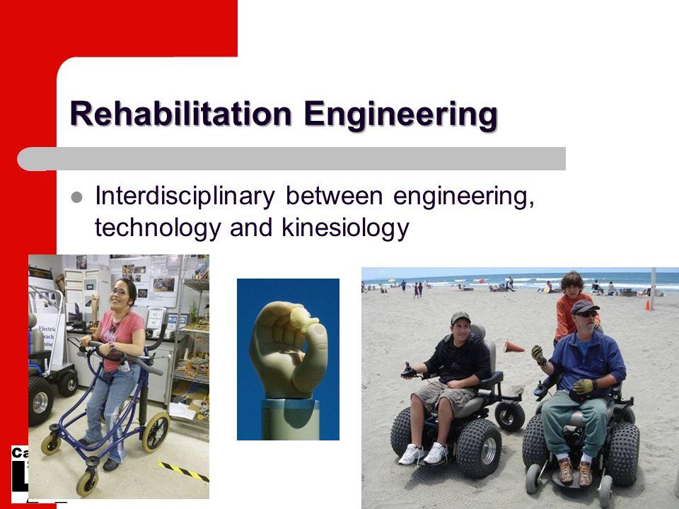 Rehabilitation Engineering Interdisciplinary between engineering, technology and kinesiology