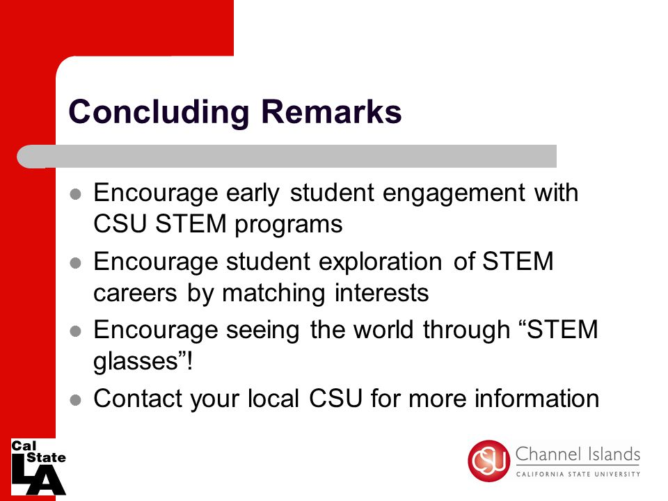 Concluding Remarks Encourage early student engagement with CSU STEM programs Encourage student exploration of STEM careers by matching interests Encou