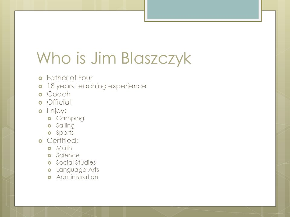 Who is Jim Blaszczyk  Father of Four  18 years teaching experience  Coach  Official  Enjoy:  Camping  Sailing  Sports  Certified:  Math  Sc
