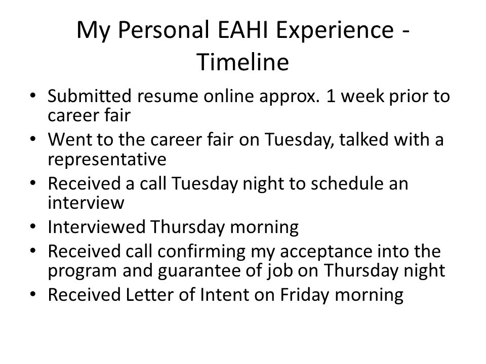 My Personal EAHI Experience - Timeline Submitted resume online approx. 1 week prior to career fair Went to the career fair on Tuesday, talked with a r