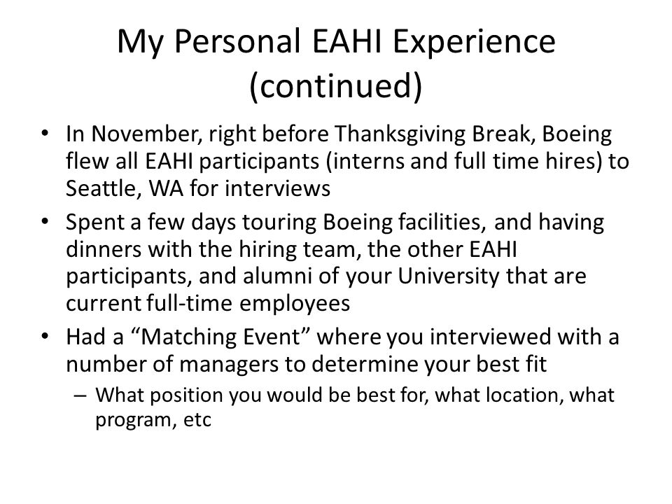 My Personal EAHI Experience (continued) In November, right before Thanksgiving Break, Boeing flew all EAHI participants (interns and full time hires)