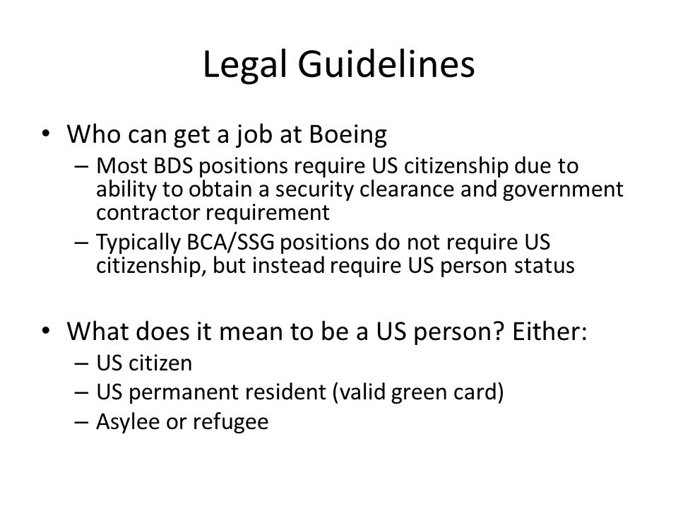 Legal Guidelines Who can get a job at Boeing – Most BDS positions require US citizenship due to ability to obtain a security clearance and government