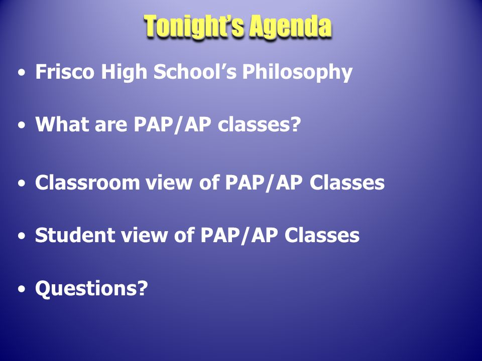 Frisco High School's Philosophy What are PAP/AP classes.
