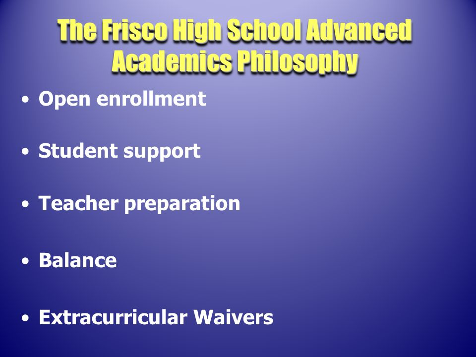 Open enrollment Student support Teacher preparation Balance Extracurricular Waivers The Frisco High School Advanced Academics Philosophy