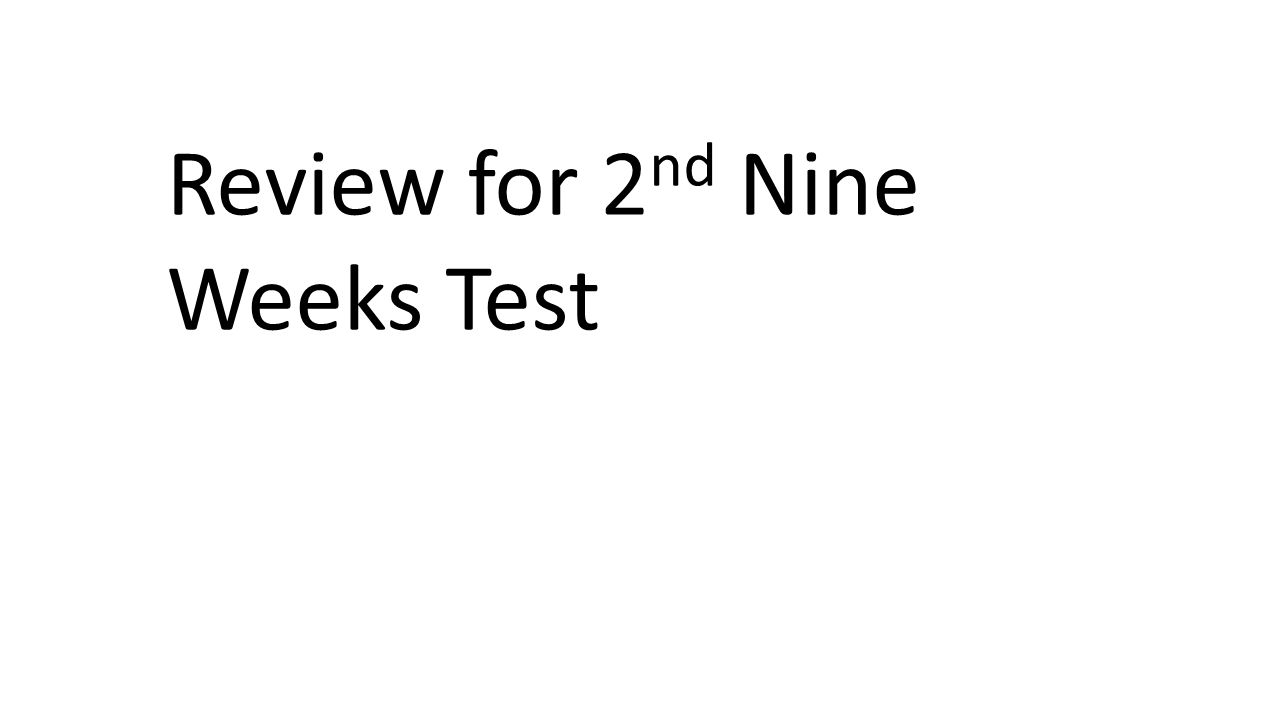 Review for 2 nd Nine Weeks Test