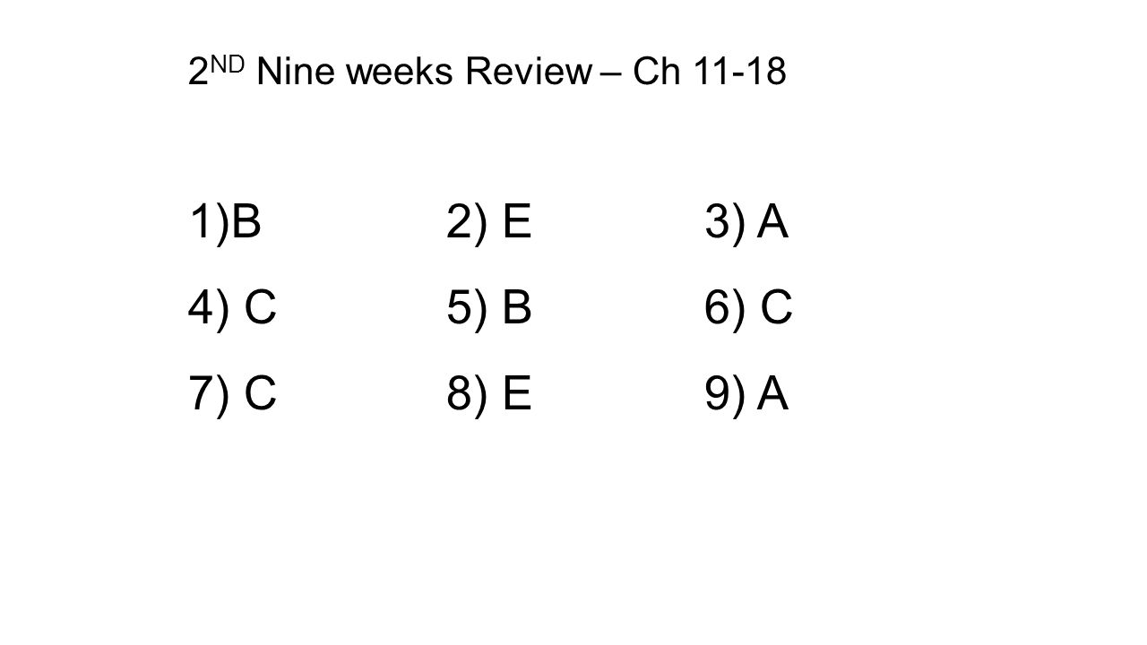 2 ND Nine weeks Review – Ch 11-18 1)B2) E3) A 4) C5) B6) C 7) C8) E9) A