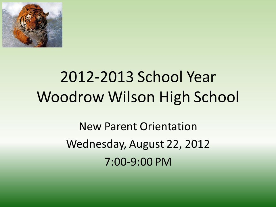 2012-2013 School Year Woodrow Wilson High School New Parent Orientation Wednesday, August 22, 2012 7:00-9:00 PM