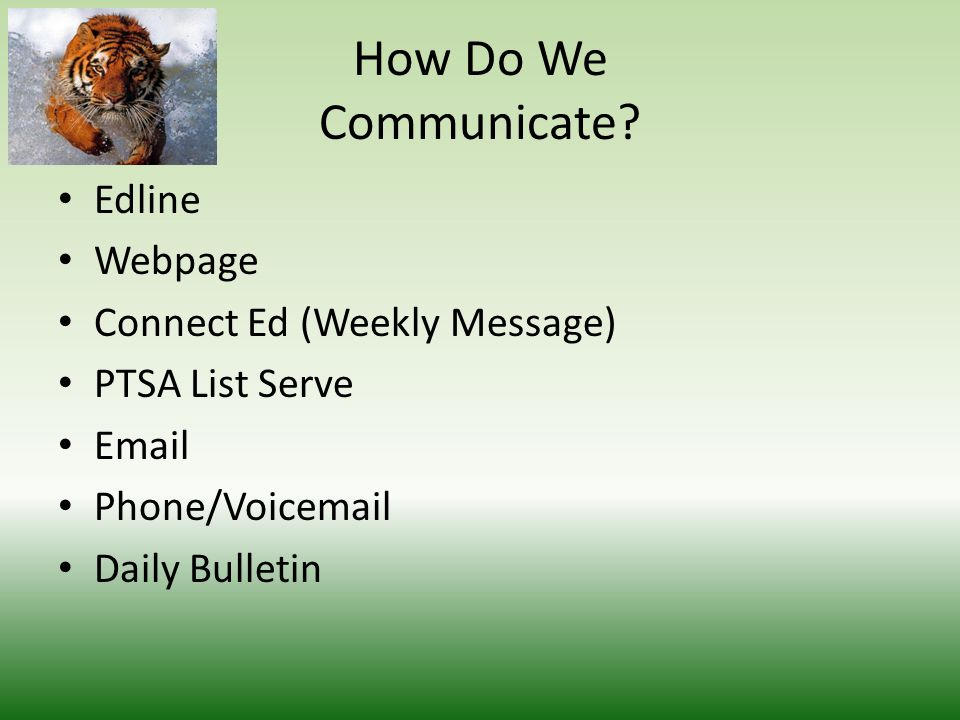 How Do We Communicate? Edline Webpage Connect Ed (Weekly Message) PTSA List Serve Email Phone/Voicemail Daily Bulletin