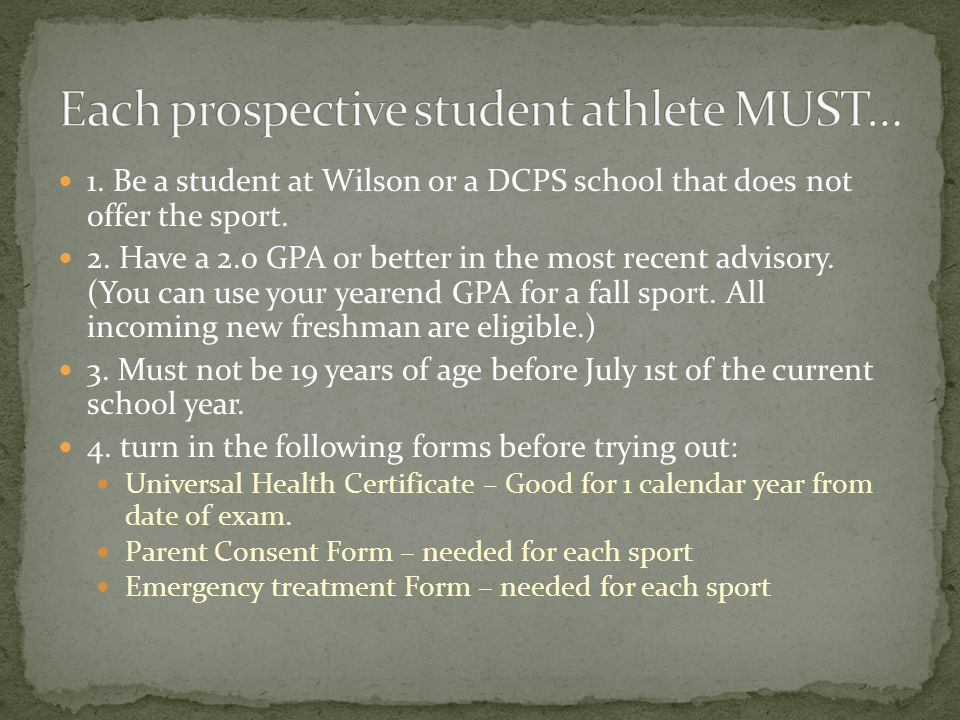 1. Be a student at Wilson or a DCPS school that does not offer the sport. 2. Have a 2.0 GPA or better in the most recent advisory. (You can use your y