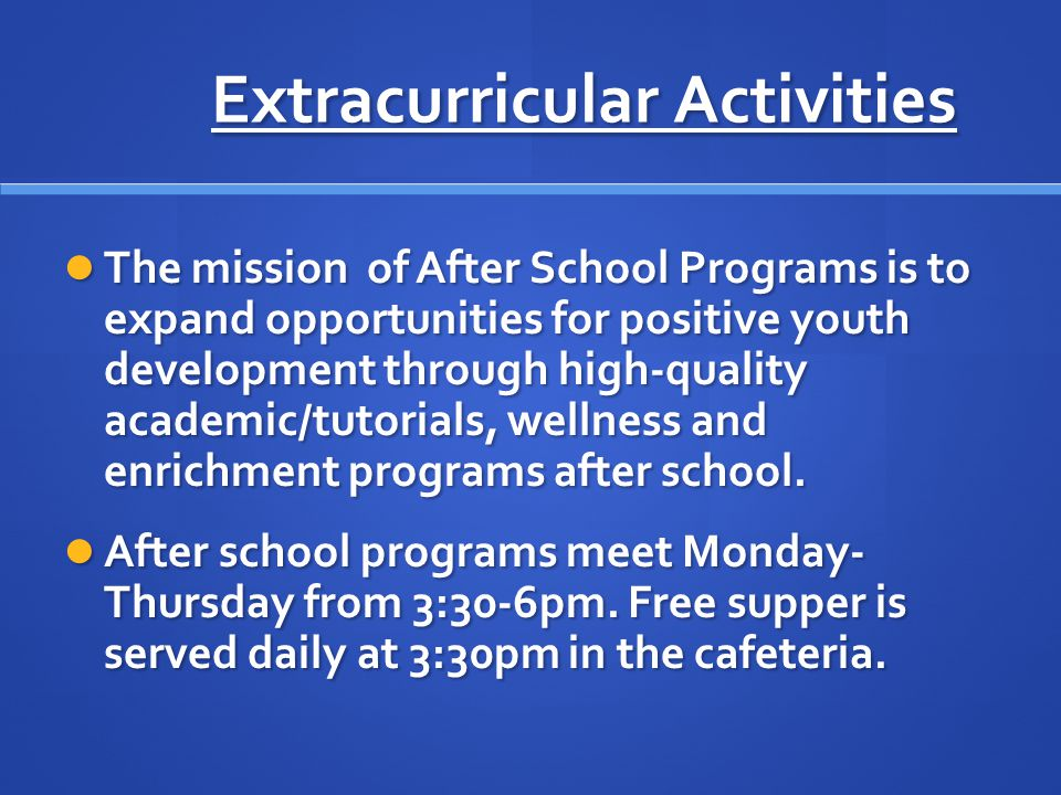 Extracurricular Activities The mission of After School Programs is to expand opportunities for positive youth development through high-quality academi