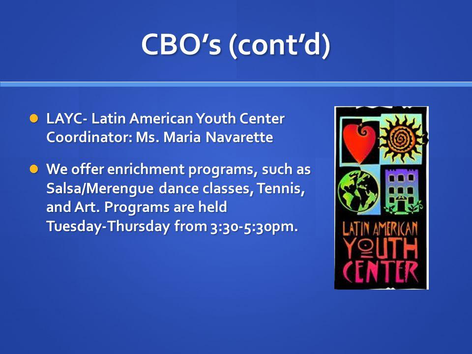 CBO's (cont'd) LAYC- Latin American Youth Center Coordinator: Ms. Maria Navarette LAYC- Latin American Youth Center Coordinator: Ms. Maria Navarette W
